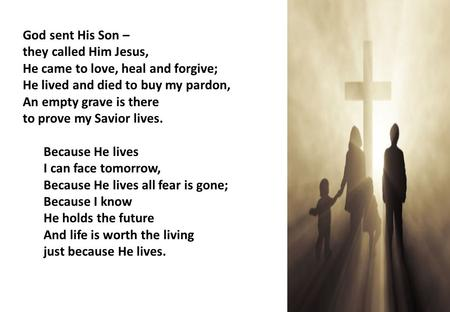 God sent His Son – they called Him Jesus, He came to love, heal and forgive; He lived and died to buy my pardon, An empty grave is there to prove my.