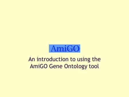An introduction to using the AmiGO Gene Ontology tool.