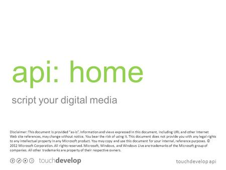 "Touchdevelop api api: home script your digital media Disclaimer: This document is provided ""as-is"". Information and views expressed in this document, including."