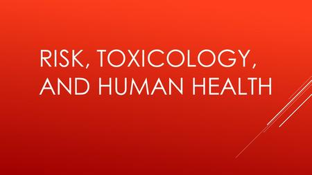RISK, TOXICOLOGY, AND HUMAN HEALTH. 1. What do you think is the single biggest threat to your life? 2. What do you think is the single biggest threat.