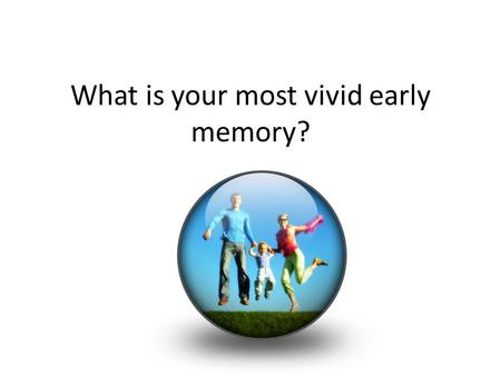 What is your most vivid early memory?. Memory and Concentration.