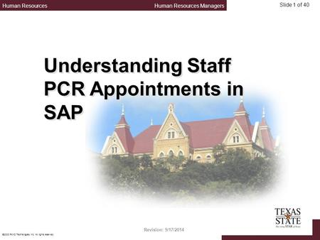 Human ResourcesHuman Resources Managers ©2000 RWD Technologies, Inc. All rights reserved. Slide 1 of 40 Understanding Staff PCR Appointments in SAP Revision: