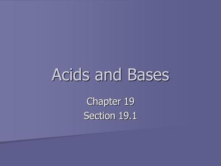 Acids and Bases Chapter 19 Section 19.1.