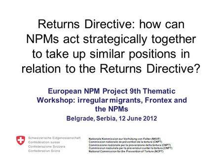 Returns Directive: how can NPMs act strategically together to take up similar positions in relation to the Returns Directive? European NPM Project 9th.