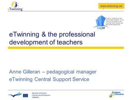 ETwinning & the professional development of teachers Anne Gilleran – pedagogical manager eTwinning Central Support Service.