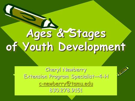 Ages & Stages of Youth Development Cheryl Newberry Extension Program Specialist—4-H 830.278.9151.