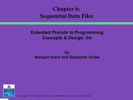 Copyright © 2007 Pearson Education, Inc. Publishing as Pearson Addison-Wesley Extended Prelude to Programming Concepts & Design, 3/e by Stewart Venit and.