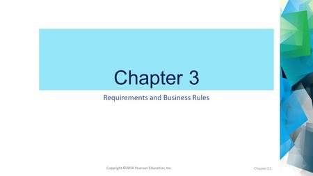 Copyright ©2014 Pearson Education, Inc. Chapter 3 Requirements and Business Rules Chapter3.1.