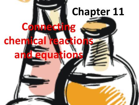Chapter 11 Connecting chemical reactions and equations.
