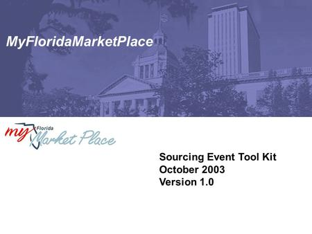 Sourcing Event Tool Kit October 2003 Version 1.0 MyFloridaMarketPlace.