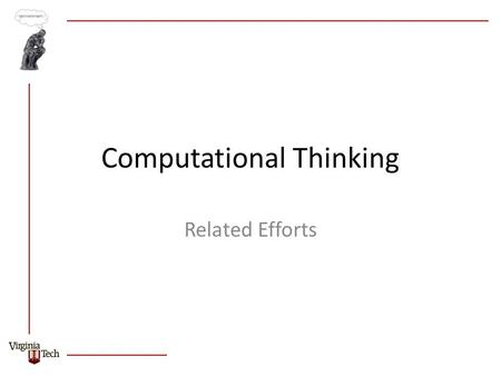 Computational Thinking Related Efforts. CS Principles – Big Ideas  Computing is a creative human activity that engenders innovation and promotes exploration.