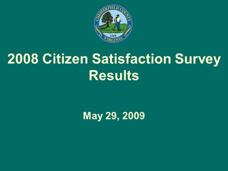 2008 Citizen Satisfaction Survey Results May 29, 2009.