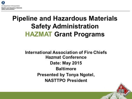 Pipeline and Hazardous Materials Safety Administration HAZMAT Grant Programs International Association of Fire Chiefs Hazmat Conference Date: May 2015.