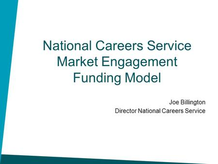 National Careers Service Market Engagement Funding Model Joe Billington Director National Careers Service.