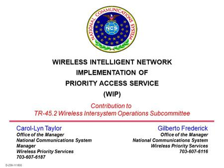 Gilberto Frederick Office of the Manager National Communications System Wireless Priority Services 703-607-6116 WIRELESS INTELLIGENT NETWORK IMPLEMENTATION.