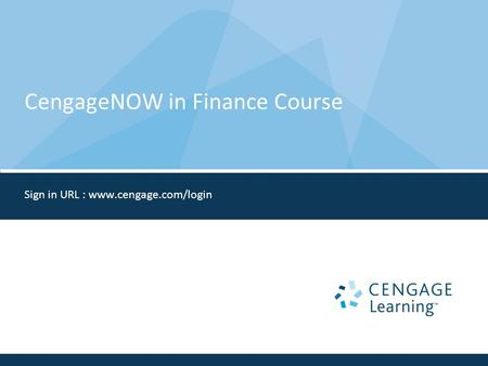 CengageNOW in Finance Course Sign in URL : www.cengage.com/login.