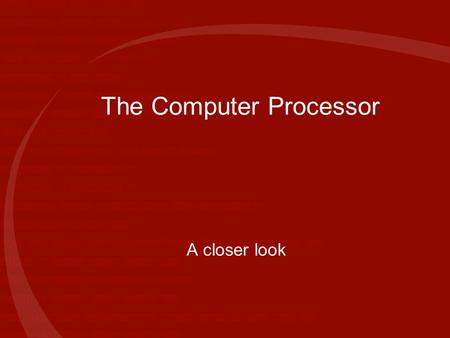 The Computer Processor A closer look. Program When a program is run, program and data are copied from the hard drive into Main Memory HARD DISK MAIN MEMORY.