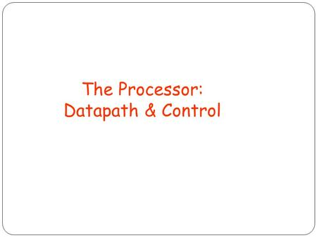 The Processor: Datapath & Control. Implementing Instructions Simplified instruction set memory-reference instructions: lw, sw arithmetic-logical instructions: