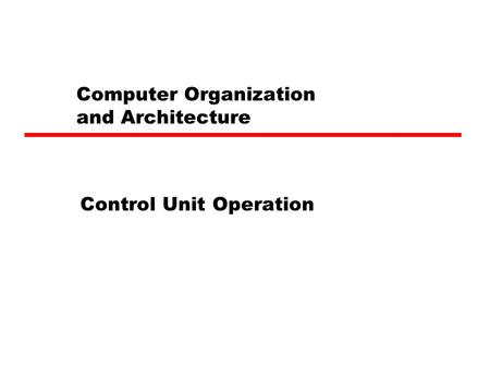 Computer Organization and Architecture Control Unit Operation.