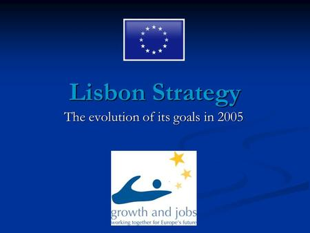 Lisbon Strategy The evolution of its goals in 2005.
