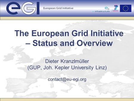 The European Grid Initiative – Status and Overview Dieter Kranzlmüller (GUP, Joh. Kepler University Linz)