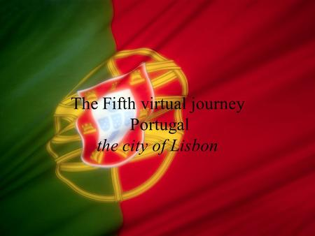 The Fifth virtual journey Portugal the city of Lisbon.