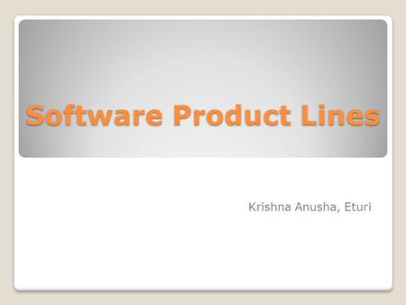 Software Product Lines Krishna Anusha, Eturi. Introduction: A software product line is a set of software systems developed by a company that share a common.