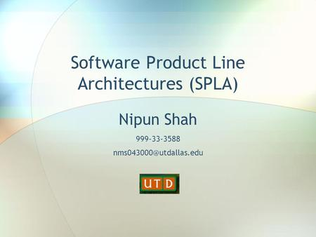 Software Product Line Architectures (SPLA) Nipun Shah 999-33-3588