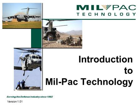 Serving the Defense Industry since 1982 Introduction to Mil-Pac Technology Version 1.01.
