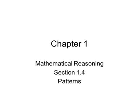 Chapter 1 Mathematical Reasoning Section 1.4 Patterns.