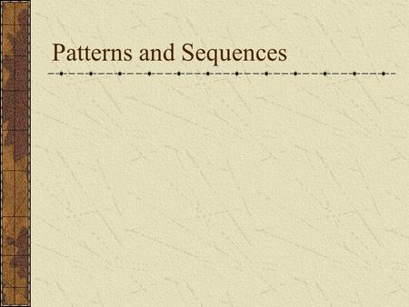 Patterns and Sequences. Patterns refer to usual types of procedures or rules that can be followed. Patterns are useful to predict what came before or.