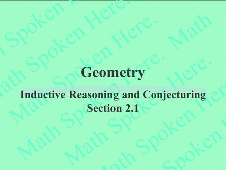 Geometry Inductive Reasoning and Conjecturing Section 2.1.