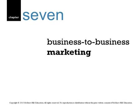 Chapter business-to-business marketing seven Copyright © 2015 McGraw-Hill Education. All rights reserved. No reproduction or distribution without the prior.