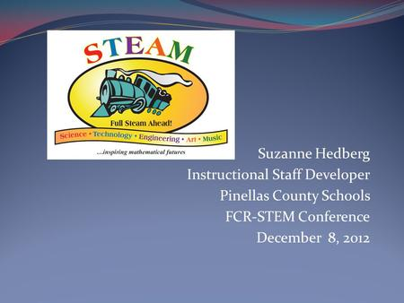 Suzanne Hedberg Instructional Staff Developer Pinellas County Schools FCR-STEM Conference December 8, 2012.
