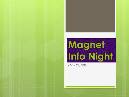 Magnet Info Night May 21, 2015. Typical 6 th grade schedule  Magnet Academic classes  Core – 3 period block  Math – 1 period  Science – 1 period 