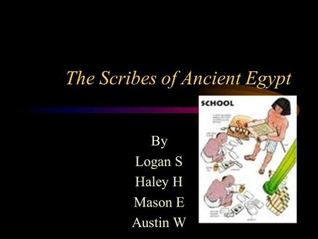 The Scribes of Ancient Egypt By Logan S Haley H Mason E Austin W.