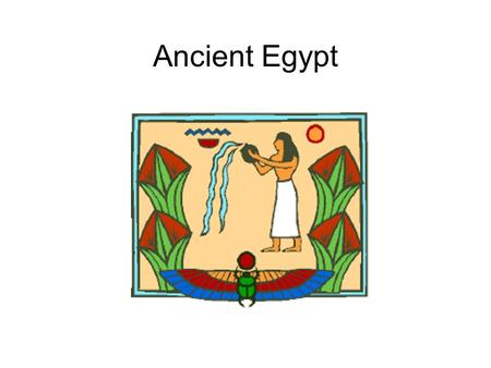 Ancient Egypt. Life Along the Nile The Nile allowed ancient Egyptians to build their great civilization in a desert.