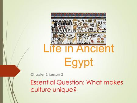 Chapter 5, Lesson 2 Essential Question: What makes culture unique?