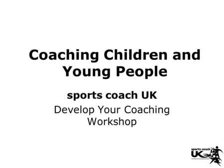 Coaching Children and Young People sports coach UK Develop Your Coaching Workshop.