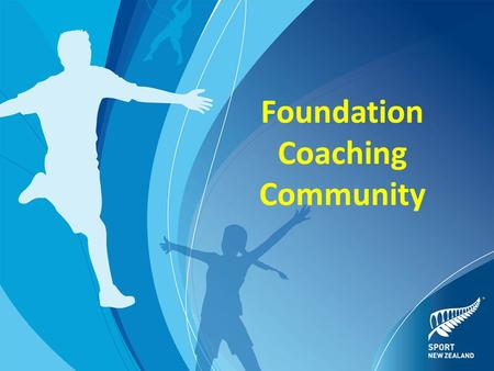 Foundation Coaching Community. The Foundation Community Who are the participants being coached? In the Learn stage enjoying their first organised sport.