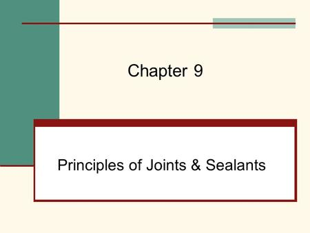 Principles of Joints & Sealants Chapter 9. Mehta, Scarborough, and Armpriest : Building Construction: Principles, Materials, and Systems © 2008 Pearson.