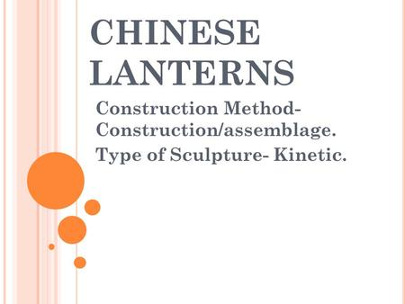 CHINESE LANTERNS Construction Method- Construction/assemblage. Type of Sculpture- Kinetic.
