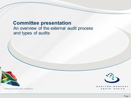 Page 1 Committee presentation An overview of the external audit process and types of audits.
