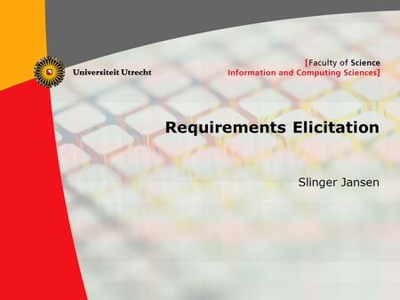 1 Requirements Elicitation Slinger Jansen. 2  1. Motivation  2. Requirements  3. Continuous RE  4. The RE Framework  7. Fundamentals of Goal Orientation.