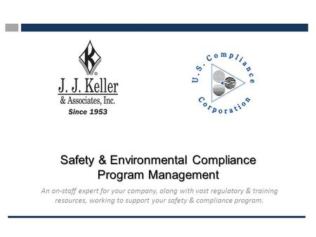 Safety & Environmental Compliance Program Management An on-staff expert for your company, along with vast regulatory & training resources, working to support.