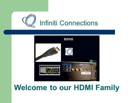 Infiniti Connections Welcome to our HDMI Family. HDMI Members HDMI Switch HDMI Repeater HDMI Splitter HDMI & DVI Adaptors Cable 1. HDMI to HDMI, ( Economic.