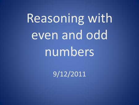 Reasoning with even and odd numbers 9/12/2011. Task: In groups you will creating a poster about one way to reason with even and odd numbers. You will.