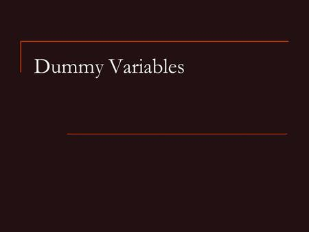 Dummy Variables. Outline Objective Why forming dummy variables to use nominal variables as independent variables in regressions are important. How to.