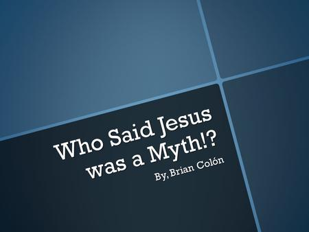 "Who Said Jesus was a Myth!? By, Brian Colón. 2 Peter 1:16 ""For we did not follow cleverly devised myths when we made known to you the power and coming."