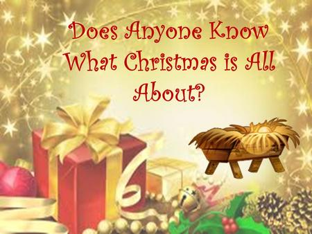 Does Anyone Know What Christmas is All About?. Christmas Angels Proclaimed the good news that Jesus was born In Bethlehem.